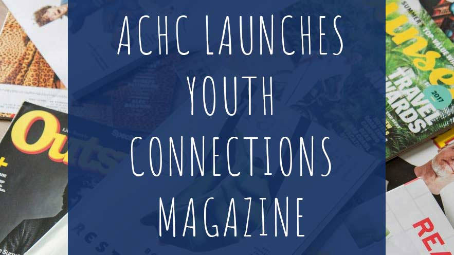 ACHC Launches Youth Connections Magazine